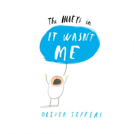 Oliver-Jeffers-It-Wasnt-Me-The-Hueys
