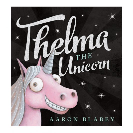 Leo & Bella / Shop / Thelma The Unicorn by Aaron Blabey